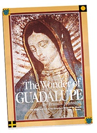 Picture of Our Lady of Guadalupe Book - The Wonder Of Guadalupe by Francis Johnston - Item No. 61038