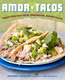 Picture of Amor y Tacos: Modern Mexican Tacos, Margaritas and Antojitos by Deborah Schneider- Item No.9-781584-798248