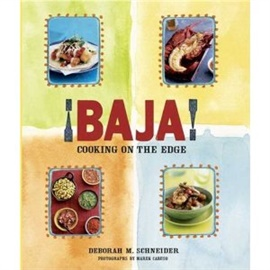 Picture of �Baja! Cooking on the Edge by Deborah Schneider - Item No. 9-781594-862038
