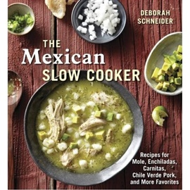 Picture of The Mexican Slow Cooker: Recipes for Mole, Enchiladas, Carnitas, Chile Verde Pork, and More Favorites by Deborah Schneider - Item No. 9-781607-743163