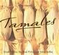 Tamales Cookbook by Mark Miller, Stephan Pyles, and John Sedlar